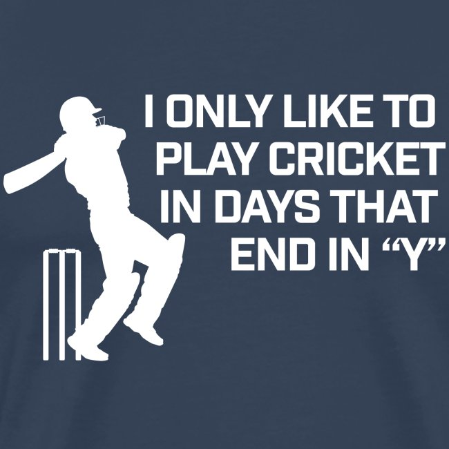I Only Like To Play Cricket