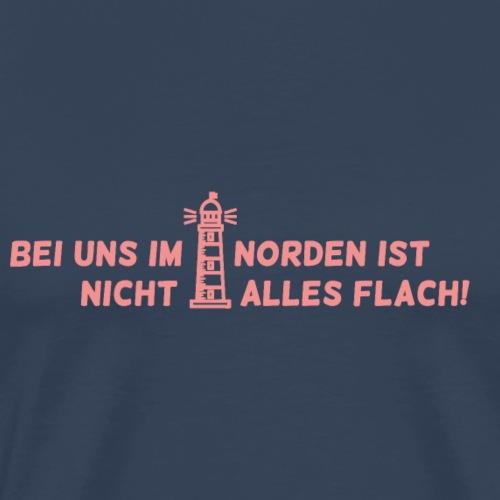 Bei uns im Norden ist nicht alles flach! - Männer Premium T-Shirt