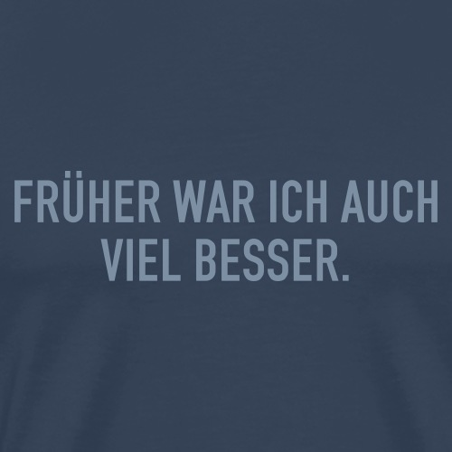 FRÜHER WAR ICH - Männer Premium T-Shirt