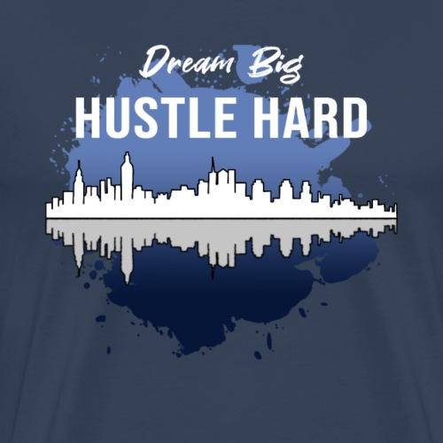 Dream Big Hustle Hard - Herre premium T-shirt