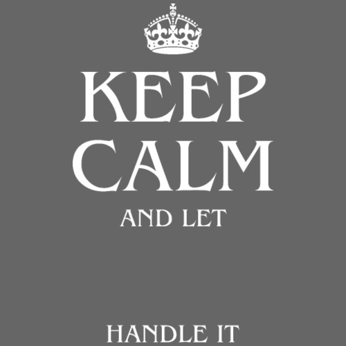 Keep Calm And Let XXX Handle it 2 - Männer Premium T-Shirt