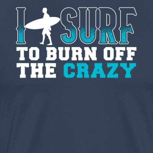 I Surf To Burn Of The Crazy - Männer Premium T-Shirt