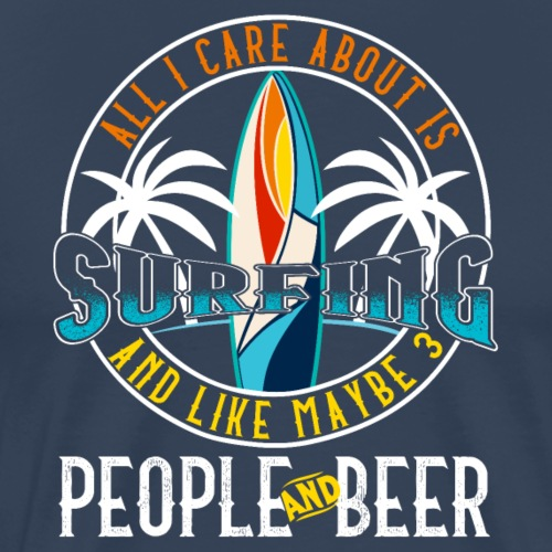 All I Care About Is Surfing - Männer Premium T-Shirt