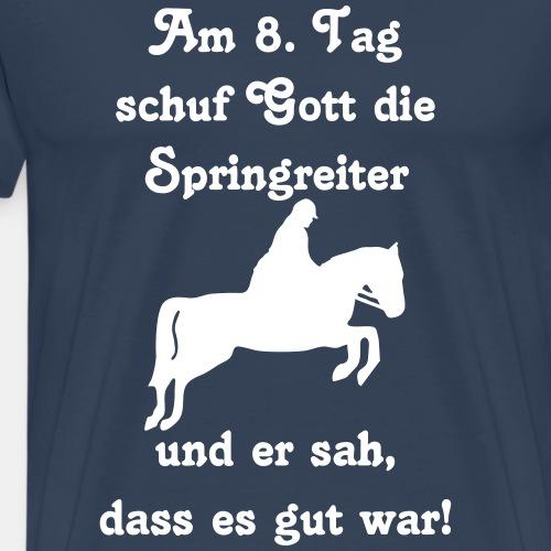 Am 8. Tag schuf Gott die Springreiter - Männer Premium T-Shirt