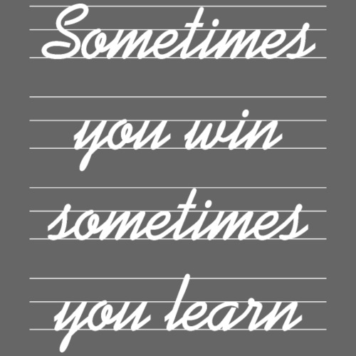 Sometimes you win, sometimes you learn - Camiseta premium hombre