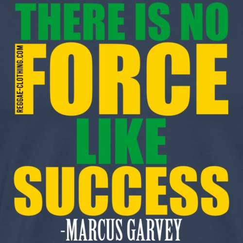 THERE IS NO FORCE LIKE SUCCESS - Marcus Garvey - Männer Premium T-Shirt