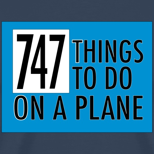 747 THINGS TO DO... - Men's Premium T-Shirt