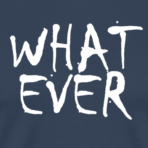 What ever tshirt ✅ - Männer Premium T-Shirt