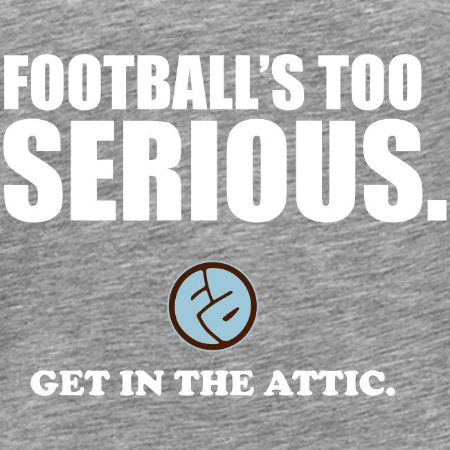 Football s Too Serious t shirt