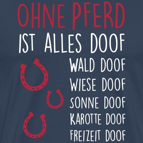 Ohne PFERD ist alles doof - Männer Premium T-Shirt