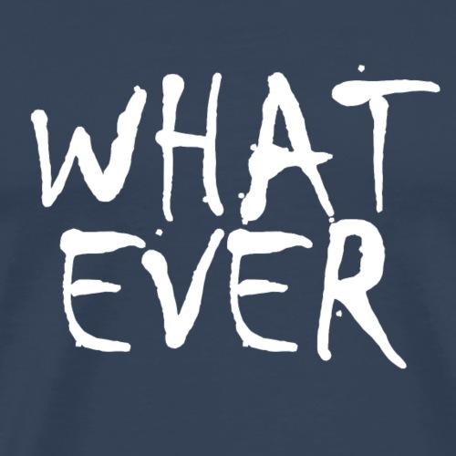 What ever tshirt ✅ - Männer Premium T-Shirt