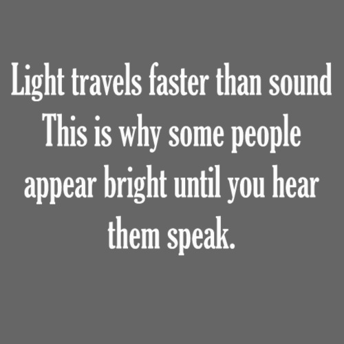 Light travels faster than sound - Men's Premium T-Shirt