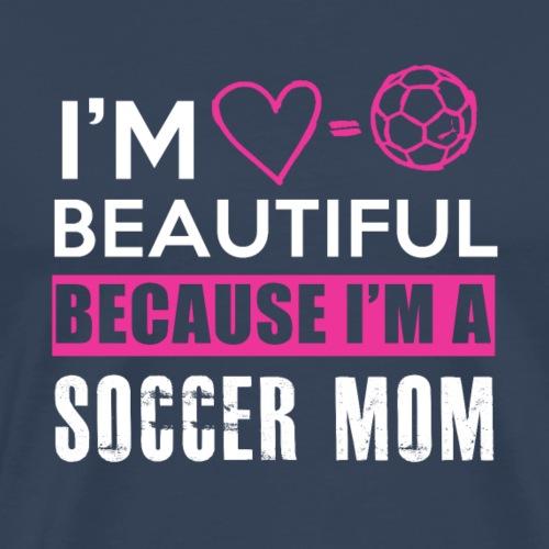 I AM BEAUTIFUL BECAUSE I AM A SOCCER MOM TEE - Männer Premium T-Shirt