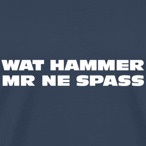 Wat hammer mr ne Spaß - Männer Premium T-Shirt