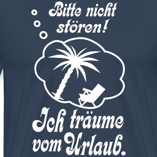 Urlaub Träumen Nicht stören Büro Traum Spruch - Männer Premium T-Shirt