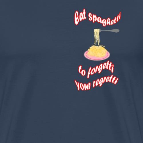 Eat Spaghetti to Forgetti Your Regretti - Herre premium T-shirt
