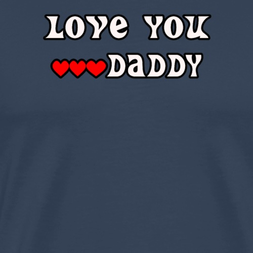 love you daddy - Männer Premium T-Shirt