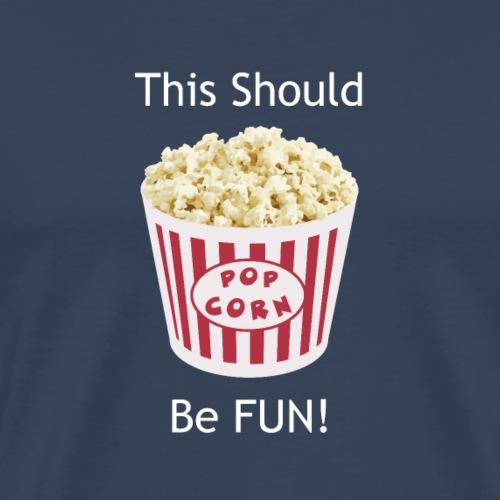 Funny Popcorn – This Should Be FUN! - Men's Premium T-Shirt