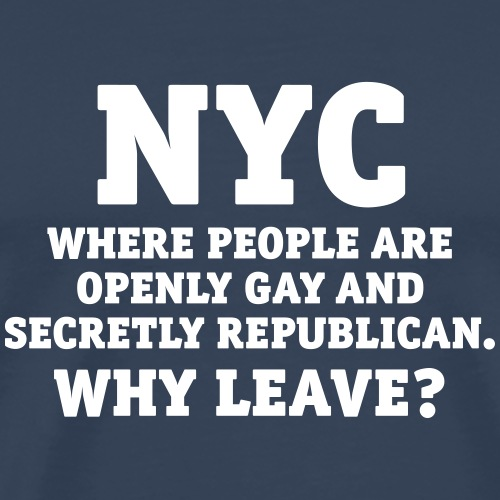 NYC People are openly gay and secretly Republican - Men's Premium T-Shirt