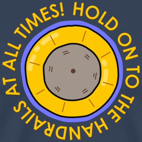 Hold on to the handrails at all times! - Men's Premium T-Shirt