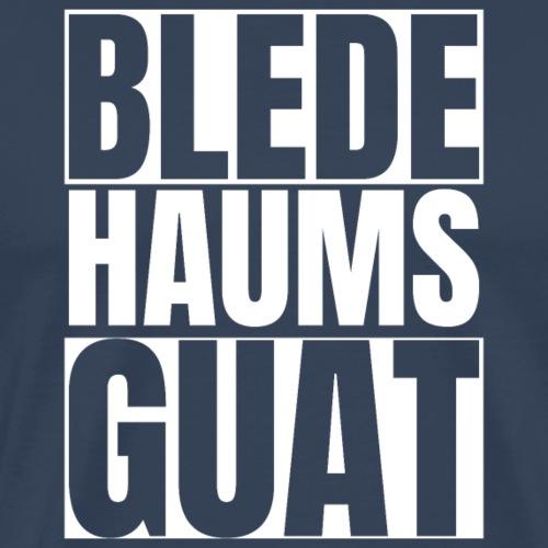 Blede Haums Guat - Österrech Slang - Männer Premium T-Shirt