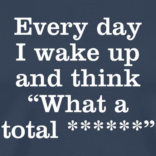 Every Day I Wake Up... ** - Men's Premium T-Shirt