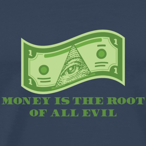Money is the root of all Evil - Männer Premium T-Shirt