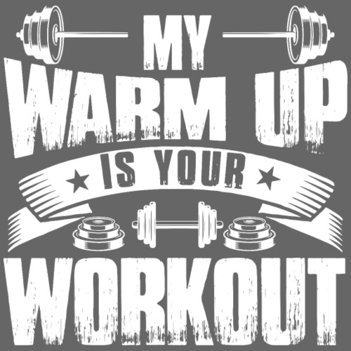 My warm up is your workout - Männer Premium T-Shirt