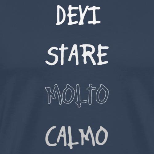 Devi stare molto calmo - Camiseta premium hombre