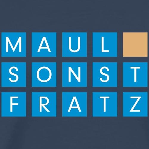 Maul sonst Fratz - Männer Premium T-Shirt