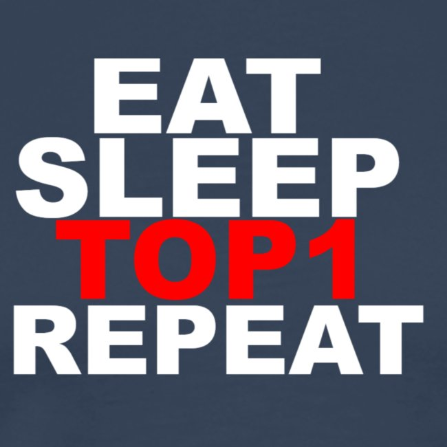 EAT SLEEP TOP 1 REPEAT