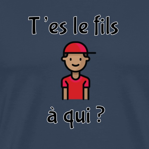 T'es le fils à qui ? - T-shirt Premium Homme