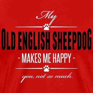 My Old English Sheepdog me rend heureux - T-shirt Premium Homme