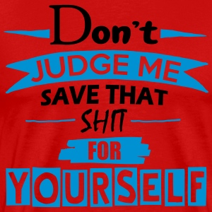 Don't Judge Me - Men's Premium T-Shirt