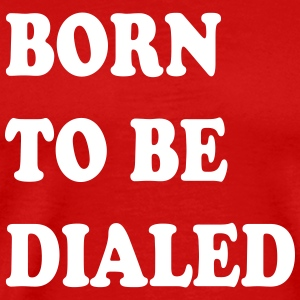 Born_to_be_dialed_v2 - Camiseta premium hombre