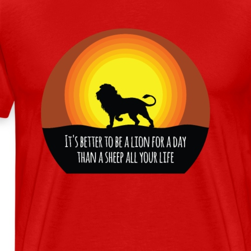 Better A Lion For A Day Than A Sheep All Your Life - Mannen Premium T-shirt
