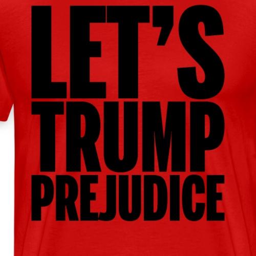 Let's Trump Prejudice - Men's Premium T-Shirt