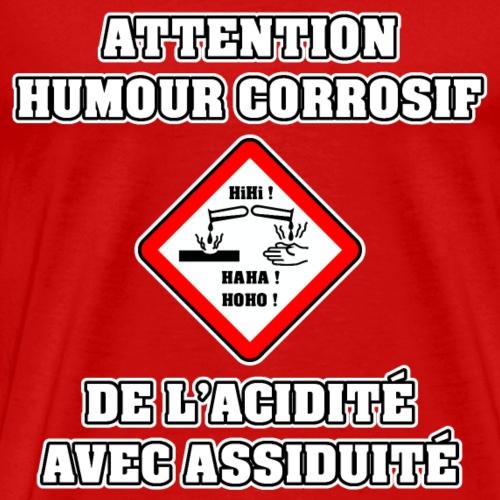 ATTENTION, HUMOUR CORROSIF, DE L'ACIDITÉ AVEC... - T-shirt Premium Homme
