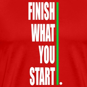 Finish what yout start! - Männer Premium T-Shirt