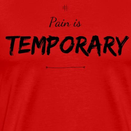 Pain is temporary. - Männer Premium T-Shirt