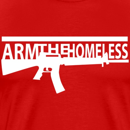 Arm the homeless - Männer Premium T-Shirt