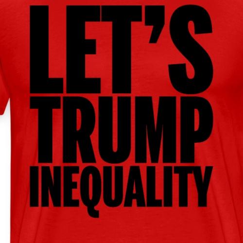 Let's Trump Inequality - Men's Premium T-Shirt
