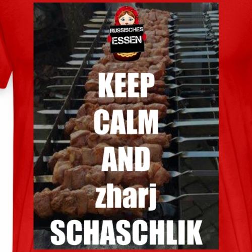 KEEP CALM AND zharj SCHASCHLIK - Männer Premium T-Shirt