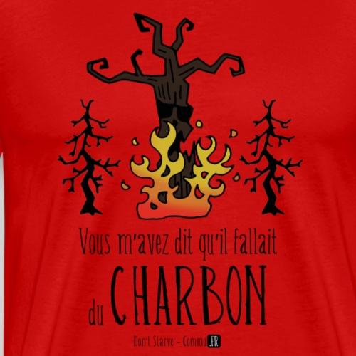 Vous m'avez dit qu'il faut du charbon [KACOULA] - T-shirt Premium Homme