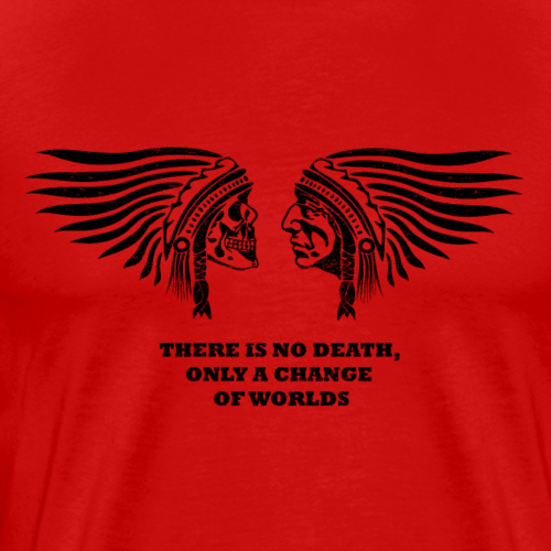 there is no death, only a change of worlds - Männer Premium T-Shirt