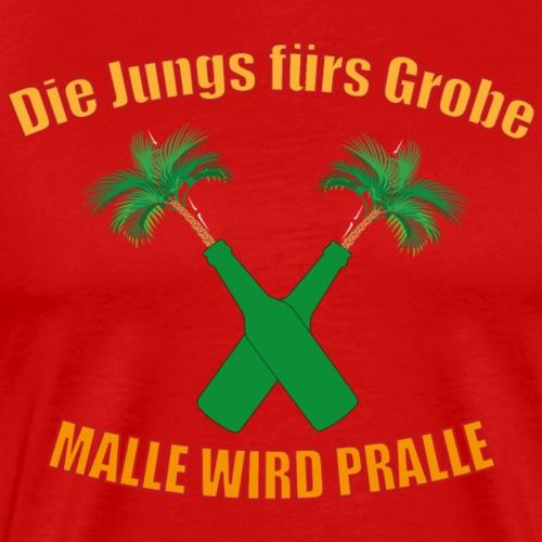 Die Jungs fürs Grobe - Malle wird Pralle - Männer Premium T-Shirt