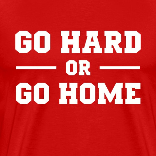 Go Hard or Go Home - Fitness Motivation - Männer Premium T-Shirt