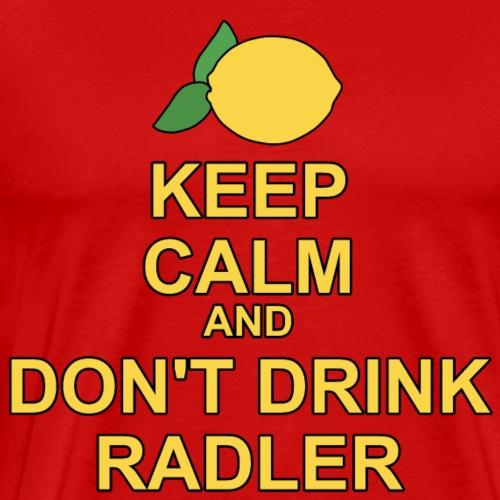 KEEP CALM AND DON'T DRINK RADLER Shirt - Männer Premium T-Shirt