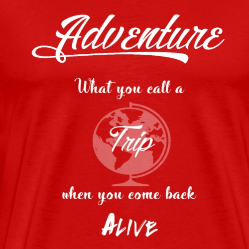 adventure what you call a trip when you come back - Herre premium T-shirt