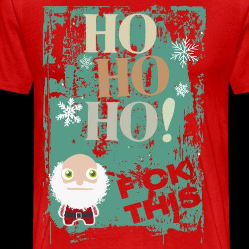 HO HO HO! Scheiß drauf   Weihnachten fällt aus - Männer Premium T-Shirt